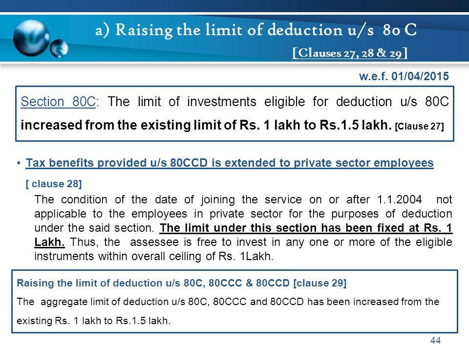 a) Raising the limit of deduction u/s 80 C [Clauses 27, 28 & 29]